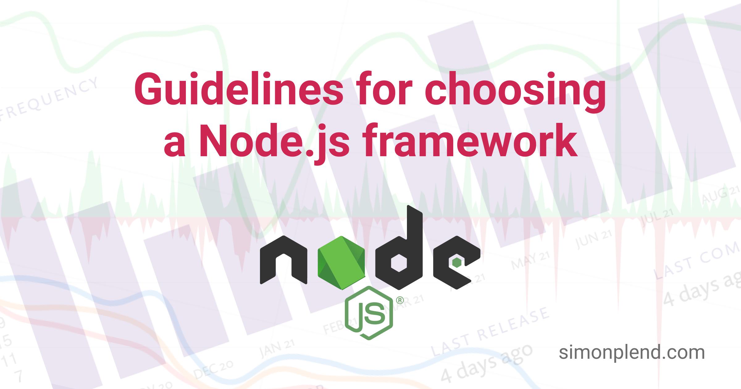 https://simonplend.com/guidelines-for-choosing-a-node-js-framework